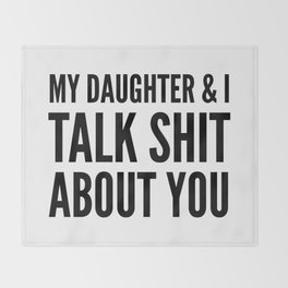 My Daughter & I Talk Shit About You Throw Blanket