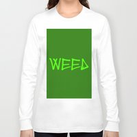 weed Long Sleeve T-shirts featuring WEED by LOOSECANNONGEAR