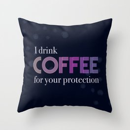 I Drink Coffee for Your Protection Throw Pillow