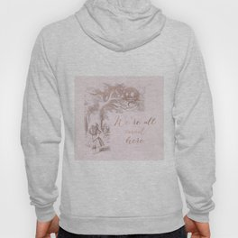 Alice in the rose gold - We're all mad here Hoody