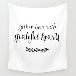 GATHER HERE WITH GRATEFUL HEARTS by Dear Lily Mae Wall Tapestry