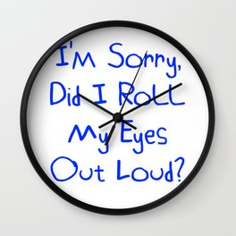 I'm Sorry, Did I Roll My Eyes Out Loud?   Funny And Cute Gift Idea Wall Clock