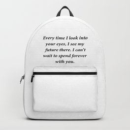 Every time I look into  your eyes, I see my future there. Backpack