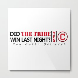 Did the tribe win last night? Metal Print