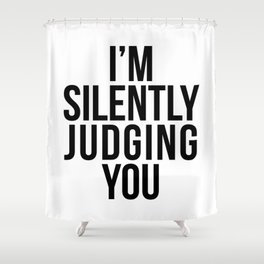 I'M SILENTLY JUDGING YOU Shower Curtain