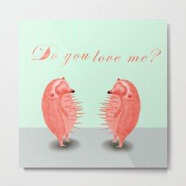 do you love me? Metal Print