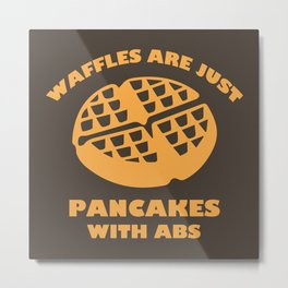 Waffles Are Just Pancakes With Abs Metal Print
