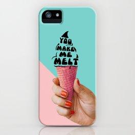 You Make Me Melt iPhone Case