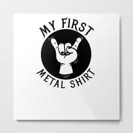 my first metal shirt Metal Print