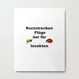Kurzstrecken Flüge nur für Insekten Metal Print
