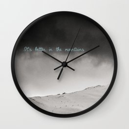 It's better in the mountains Wall Clock