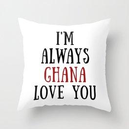 I'm Always Ghana Love You Throw Pillow