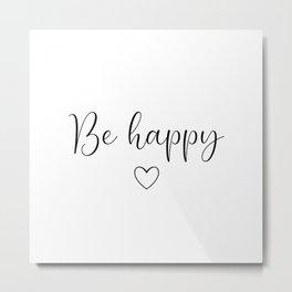 Be happy heart Metal Print