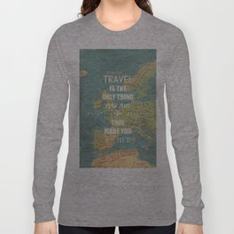 Travel is the only thing you buy that make you richer Long Sleeve T-shirt