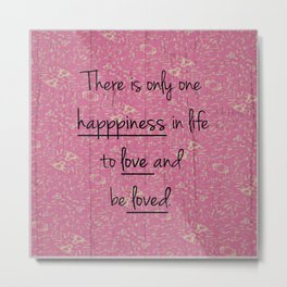 There is only one happiness... Metal Print