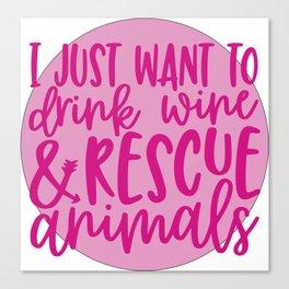 Drink Wine & Rescue Animals Canvas Print