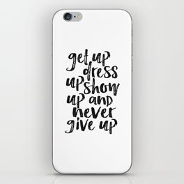 MOTIVATIONAL WALL ART, Get Up Dress Up Show Up And Never Give Up,Inspirational Quote,Home Decor,Offi iPhone Skin