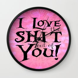 """""""I love the shit out of you!"""" Valentine's Day Gifts Wall Clock"""