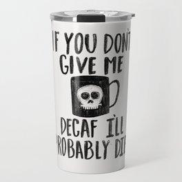 Decaf or Death Travel Mug