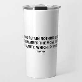 If you retain nothing else, always remember the most important rule of beauty, which is: Who cares? Travel Mug