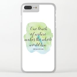 One touch of nature makes the whole world kin. Shakespeare Clear iPhone Case