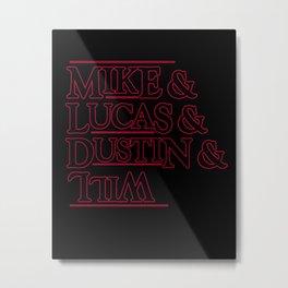 Mike & Lucas & Dustin & Will Ampersand Design Stranger Thing red logo Metal Print