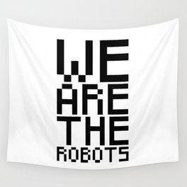 We are the robots Wall Tapestry