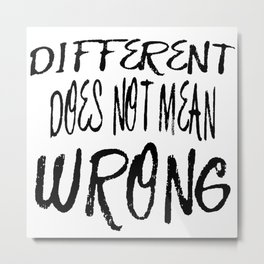 Different Does Not Mean Wrong Metal Print