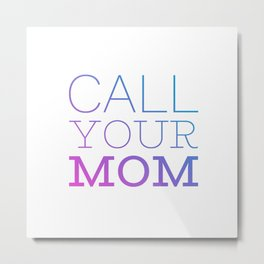 Call your mom Metal Print