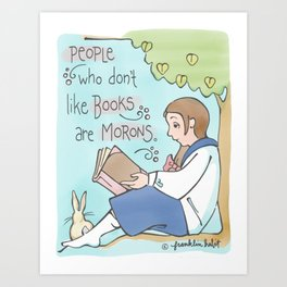 People Who Don't Like Books Are Morons Art Print