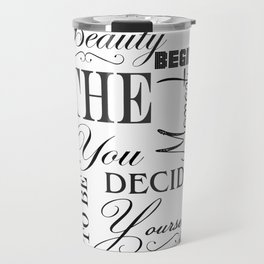 Beauty Begins The Moment You Decide To Be Yourself Quote Travel Mug
