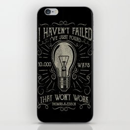 I haven't failed,i've just found 10000 ways that won't work.Thomas A. Edison iPhone Skin