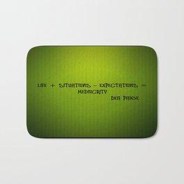 LIFE + SITUATIONS - EXPECTATION = MEDIOCRITY Bath Mat
