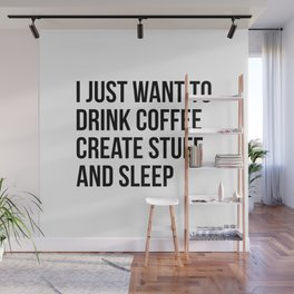 I just want to drink coffee Wall Mural