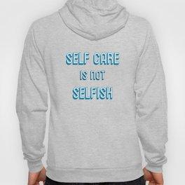 SELF CARE IS NOT SELFISH Hoody