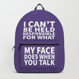 I Can't Be Held Responsible For What My Face Does When You Talk (Ultra Violet) Backpack
