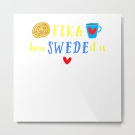 Fika How Swede it is Swedish Coffee Break T-Shirt Metal Print