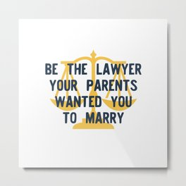 Be the Lawyer your parents wanted you to marry Metal Print