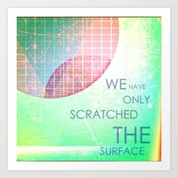 We Have Only Scratched The Surface Art Print