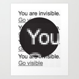 You Are Invisible / Go Visible Art Print