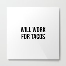 Will work for Tacos Metal Print