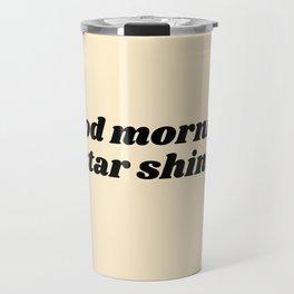 good morning star shine Travel Mug