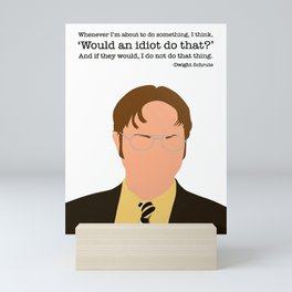 Would An Idiot Do That Poster Based On Dwi-ght Schrute From The O-ffice Mini Art Print