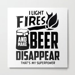 I Light Fires and Make Beer Disappear Metal Print