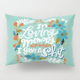Sh*t People Say: In Loving Memory Of When I Gave a Shit Pillow Sham