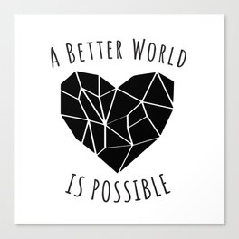A Better World Is Possible  Canvas Print