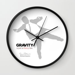 """Quote: """"Gravity is just a theory too..."""" (variation) Wall Clock"""
