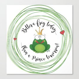 Funny Frog || Better a frog today... || Hen Party || Engagement || Funny gift Canvas Print