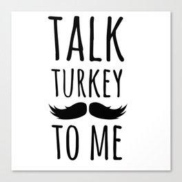Talk Turkey To Me Canvas Print