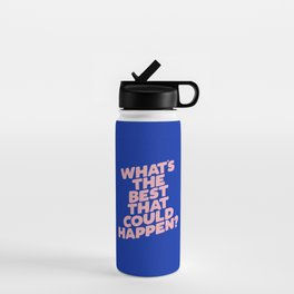Whats The Best That Could Happen Water Bottle